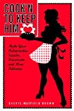 img - for [ Cook'n to Keep Him: Make Your Relationship Sweeter, Passionate and More Delicious Brown, Cheryl Mayfield ( Author ) ] { Paperback } 2004 book / textbook / text book