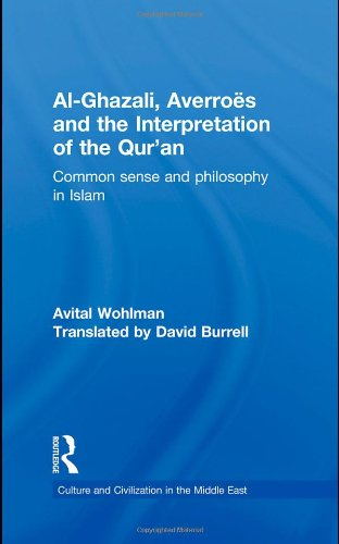 Al-Ghazali, Averroes and the Interpretation of the Qur'an: Common Sense and Philosophy in Islam (Culture and Civilization in the Middle East)