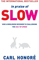 In Praise of Slow: How a Worldwide Movement is Challenging the Cult of Speed