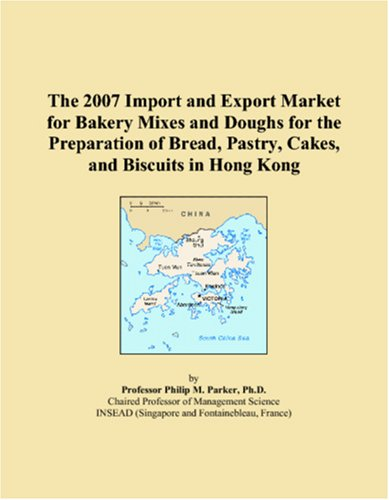 The 2007 Import and Export Market for Bakery Mixes and Doughs for the Preparation of Bread, Pastry, Cakes, and Biscuits in Hong Kong