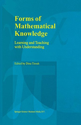 Forms of Mathematical Knowledge: Learning and Teaching with Understanding