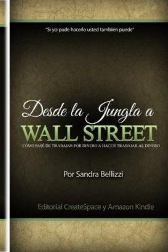 Desde la Jungla a Wall Street: Como pase de trabajar por dinero a hacer trabajar al dinero