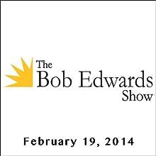The Bob Edwards Show, Roddy Doyle and Ransom Riggs, February 19, 2014 Radio/TV Program by Bob Edwards Narrated by Bob Edwards