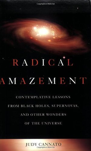 Radical Amazement Contemplative Lessons from Black Holes, Supernovas, and Other Wonders of the Universe by Judy Cannato [Sorin Books,2006] (Paperback) PDF