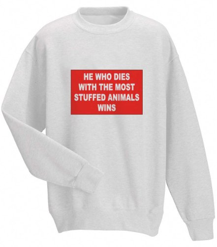 HE WHO DIES WITH THE MOST STUFFED ANIMALS WINS Adult Sweatshirt (Crewneck) WHITE 3X