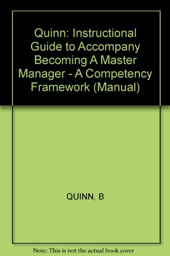 Quinn: Instructional Guide to Accompany Becoming A Master Manager - A Competency Framework (Manual)