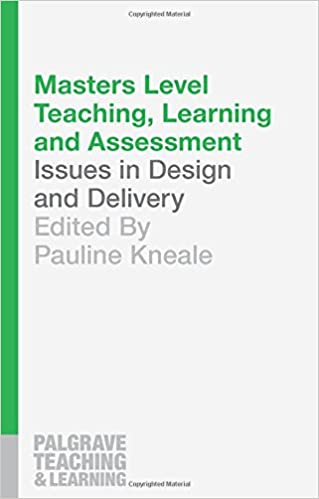 Masters Level Teaching, Learning and Assessment: Issues in Design and Delivery by Pauline Kneale
