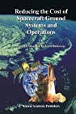img - for Reducing the Cost of Spacecraft Ground Systems and Operations (Paperback)--by Jiun-Jih Miau [2010 Edition] book / textbook / text book