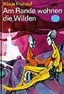 Am Rande wohnen die Wilden..Wissenschaftlich-phantastischer Roman - Klaus Frühauf