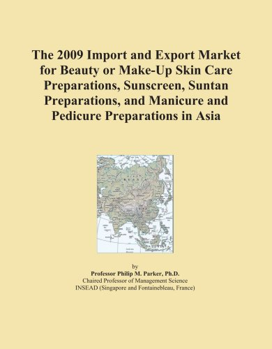 The 2009 Import and Export Market for Beauty or Make-Up Skin Care Preparations, Sunscreen, Suntan Preparations, and Manicure and Pedicure Preparations in Asia