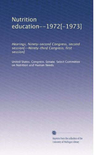 Nutrition Education--1972[-1973]: Hearings, Ninety-Second Congress, Second Session[--Ninety-Third Congress, First Session] (Volume 6)
