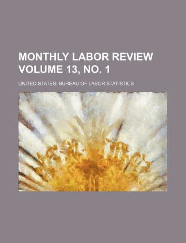 Monthly labor review Volume 13, no. 1