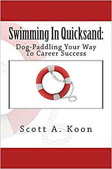 Swimming In Quicksand: Dog-Paddling Your Way To Career Success