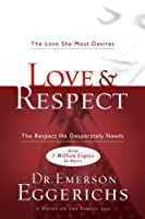 Love & Respect (International Edition): The Love She Most Desires; The Respect He Desperately Needs