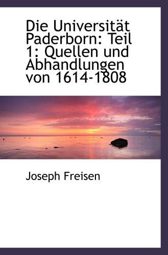Die Universität Paderborn: Teil 1: Quellen Und Abhandlungen Von 1614-1808