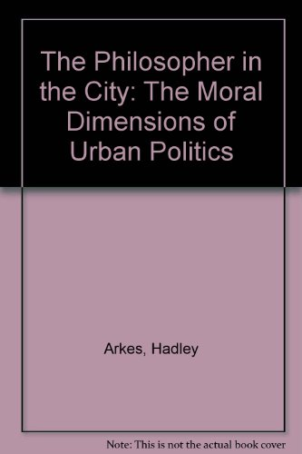 The Philosopher in the City: The Moral Dimensions of Urban Politics (Princeton Legacy Library)