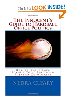 The Innocent's Guide to Hardball Office Politics: How to Fight Back Against Toxic Politics & Ruthless Co-Workers [Paperback] — by Nedra Cleary