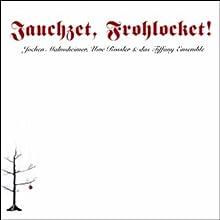 Jauchzet, Frohlocket! Hörbuch von Jochen Malmsheimer, Uwe Rössler Gesprochen von: Jochen Malmsheimer
