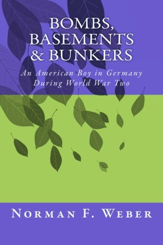 Bombs, Basements & Bunkers: An American Boy in Germany During World War Two PDF