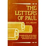 The Letters of Paul: Complete Outlines and Notes on the Epistles of Paul (0882435469) by Nelson, P. C.