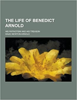 the life of benedict arnold essay In september 1780, benedict arnold, who had been a hero of the american  revolution, was discovered to be a traitor karen lee of ancestry.
