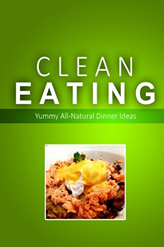 Clean Eating - Clean Eating Dinners: Exciting New Healthy and Natural Recipes for Clean Eating by Clean Eating