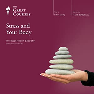 Stress and Your Body | [ The Great Courses, Robert Sapolsky]