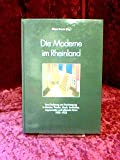 img - for Die Moderne im Rheinland: Ihre Forderung und Durchsetzung in Literatur, Theater, Musik, Architektur, angewandter und bildender Kunst 1900-1933 : ... der Moderne im Rheinland (German Edition) book / textbook / text book