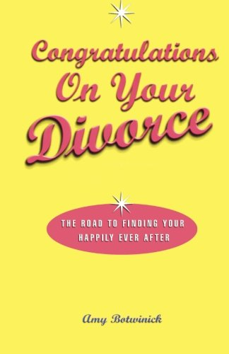 Congratulations on Your Divorce: The Road to Finding Your Happily Ever After