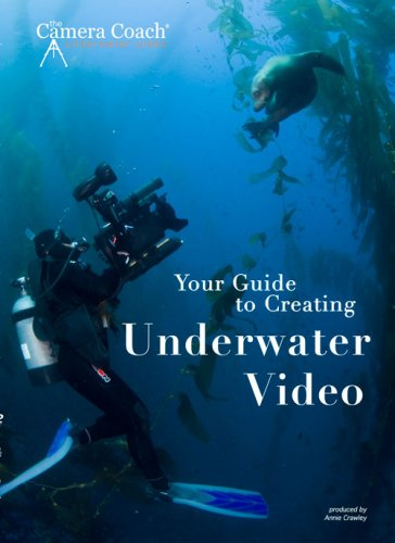 The Camera Coach: Your Guide to Creating Underwater Video