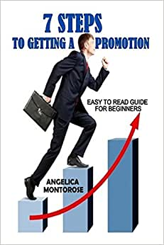 7 Steps To Getting A Promotion: Easy To Read Guide For Beginners