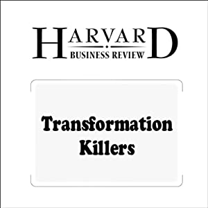 Transformation Killers (Harvard Business Review) | [Clayton M. Christensen, Stephen P. Kaufman, Willy C. Shih]