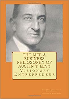 The Life & Business Philosophy Of Austin T. Levy: Visionary Entrepreneur