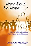 img - for What Do I Do When...? How to Achieve Discipline With Dignity in the Classroom book / textbook / text book