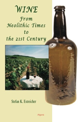 Wine: From Neolithic Times to the 21st Century by Stefan K. Estreicher