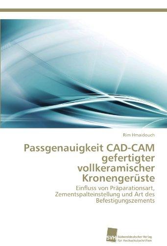 passgenauigkeit-cad-cam-gefertigter-vollkeramischer-kronengeruste-einfluss-von-praparationsart-zemen