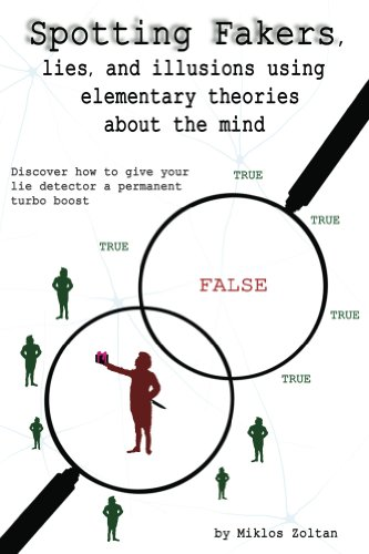 Book: Spotting Fakers, lies, and illusions using elementary theories about the mind by Miklos Zoltan