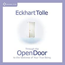 Through the Open Door: To the Vastness of Your True Being Speech by Eckhart Tolle Narrated by Eckhart Tolle