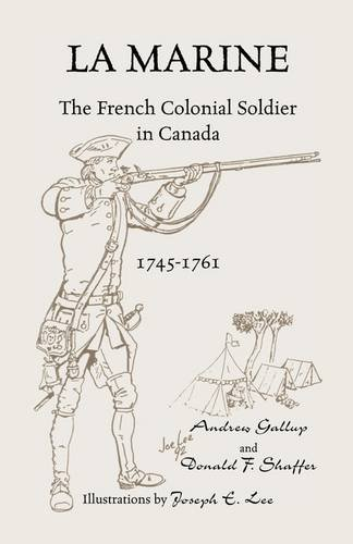 La Marine: The French Colonial Soldier in Canada, 1745-1761