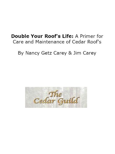 Jim Carey - Double Your Roof's Life: A Primer for Care and Maintenance of Cedar Roof's (English Edition)