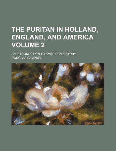 The Puritan in Holland, England, and America; an introduction to American history Volume 2