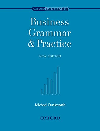 Oxford Business English: Business Grammar and Practice: Business English