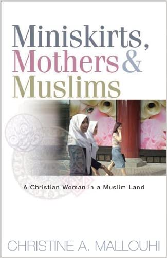 Miniskirts, Mothers, and Muslims: A Christian Woman in a Muslim Land written by Christine Mallouhi