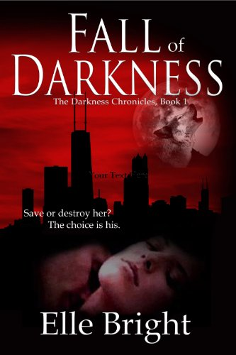 Fall of Darkness (The Chronicles of Darkness) by Elle Bright