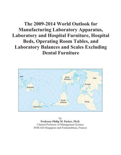 The 2009-2014 World Outlook for Manufacturing Laboratory Apparatus, Laboratory and Hospital Furniture, Hospital Beds, Operating Room Tables, and ... and Scales Excluding Dental Furniture