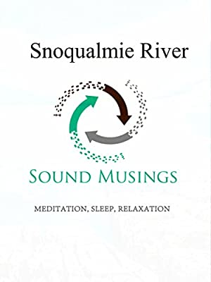 Snoqualmie River: Meditation, Sleep, Relaxation