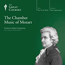 The Chamber Music of Mozart Lecture Auteur(s) :  The Great Courses Narrateur(s) : Professor Robert Greenberg