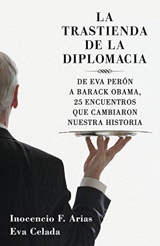 La trastienda de la diplomacia: De Eva Perón a Barack Obama, 25 encuentros que cambiaron nuestra historia (OBRAS DIVERSAS)