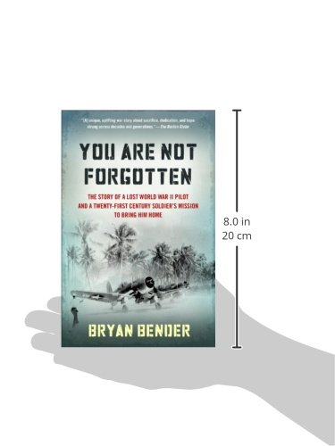 You Are Not Forgotten: The Story of a Lost World War II Pilot and a Twenty-First-Century Soldier's Mission to Bring Him Home
