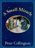 A Small Miracle: Written by Peter Collington, 1997 Edition, Publisher: Jonathan Cape Ltd [Hardcover]